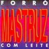 Mastruz com Leite - Arrocha o nó vol. 1