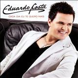 Eduardo Costa - Cada Dia Eu Te Quero Mais