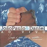 João Paulo & Daniel - JOÃO PAULO E DANIEL - A0 VIVO