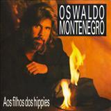 Oswaldo Montenegro - Aos Filhos dos Hippies