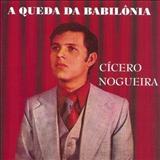 Cicero Nogueira - A Queda da Babilônia