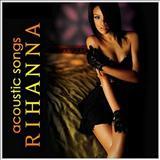 Rihanna - Rihanna Acoustic Songs