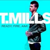 T. Mills - Red, Fire, Aim!