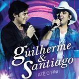 Guilherme e Santiago - Até o Fim