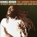 Dennis Brown - Crown Prince: 16 Mighty Hits From Reggaes Best Loved Voice