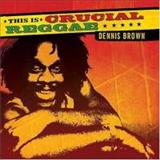 Dennis Brown - This Is Crucial Reggae