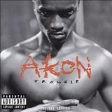 Akon - Trouble [ 2 ]