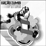 Nação Zumbi - Futura