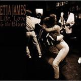 Etta James - Life, Love & The Blues