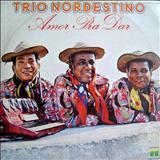 Trio Nordestino - Amor Pra Dar