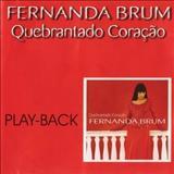 Fernanda Brum - Quebrantado Coração-Play Back