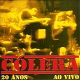 Cólera -  20 Anos Ao Vivo