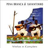 Pena Branca e Xavantinho - Violas e Canções
