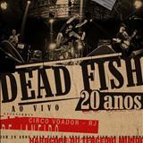 Dead Fish - Dead Fish - 20 Anos - Ao Vivo No Circo Voador