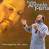 Padre Antônio Maria - Mensageiro Do Amor