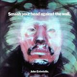 John Entwistle - Smash Your Head Against The Wall (Deluxe)