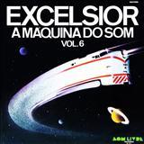 Coletâneas - Excelsior - A Máquina do Som Vol. 6