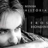 Eros Biondini - Minha história