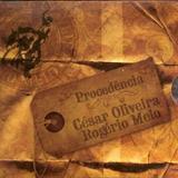 César Oliveira e Rogério Melo - Procedência - Disco 1