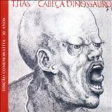 Homem Primata - Cabeça Dinossauro (Ed. Comemorativa 30 Anos) CD1 - Disco Original Remasterizado