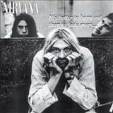 Nirvana - Its Better to Burn Out Than to Fade Away
