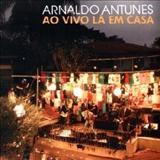 Arnaldo Antunes - Ao Vivo lá em casa