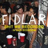 FIDLAR - Shit We Recorded in Bedroom