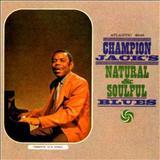 Champion Jack Dupree - Champion Jacks Natural & Soulful Blues