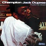 Champion Jack Dupree - Truckin On Down