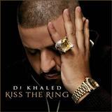 DJ Khaled - Kiss the Ring
