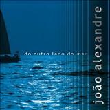 João Alexandre - Do Outro Lado do Mar