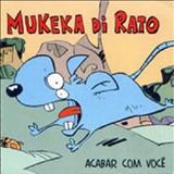 Mukeka di Rato - ACABAR COM VOCÊ