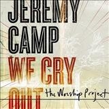 Jeremy Camp - We Cry Out The Worship Project