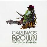 Carlinhos Brown - Mixturada Brasileira