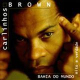 Carlinhos Brown - Bahia do mundo ( Mito e verdade )