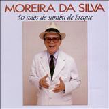 Moreira da Silva - 50 anos de samba de breque