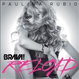 Paulina Rubio -  Brava (Reload)