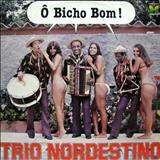 Trio Nordestino - Ô Bicho Bom!