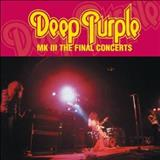 Deep Purple - Mk III The Final Concerts [Live]