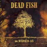 Dead Fish - Um Homem Só