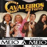 Cavaleiros Do Forró - Cavaleiros do Forró - Volume 04 - Meio a Meio