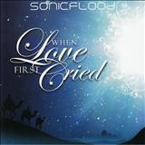 Sonicflood - When Love First Cried (2009)