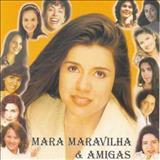 Mara Maravilha - Mara Maravilha e Amigas - (Volume 1)