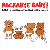 Dani California - Rockabye Baby! Lullaby Renditions of Red Hot Chili Peppers