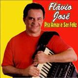 Cantor Flávio José Oficial - PRA AMAR E SER FELIZ