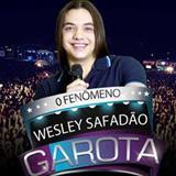 Wesley Safadão e Garota Safada - Novas - março 2013