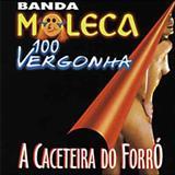 Moleca 100 Vergonha - A Caceteira do Forró - Volume 01