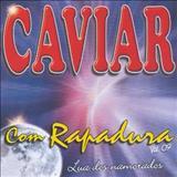 Caviar Com Rapadura - Lua Dos Namorados