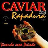 Caviar Com Rapadura - Vivendo Essa Paixão