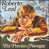 Roberto Leal - Foi Preciso Navegar